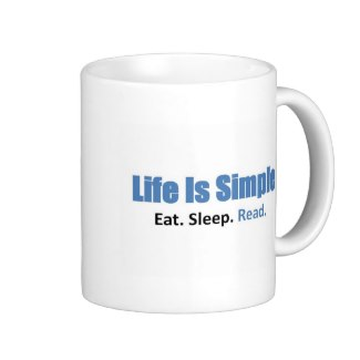 "Perfect for librarians and book lovers, a coffee mug that says ""Life is simple. Eat. Sleep. Read."""