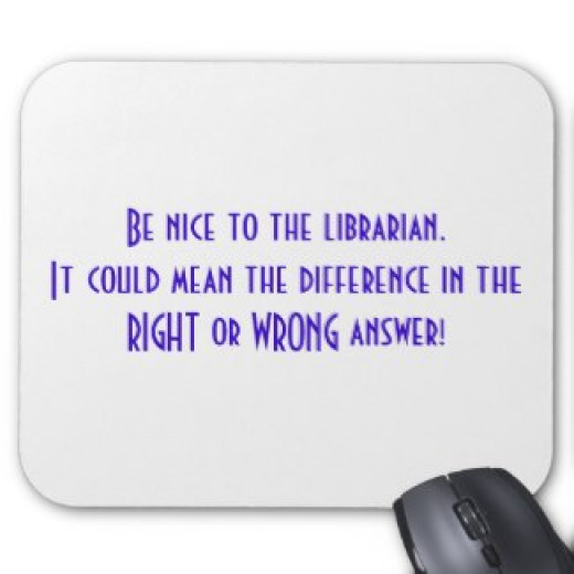 "Do you want a right or a wrong answer to your question? Zazzle mousepad with the saying ""Be nice to the librarian. It could mean the difference between the right or the wrong answer."""