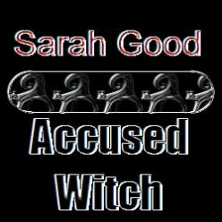 Sarah Good: Accused Witch