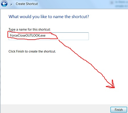 "Name the shortcut something that indicates it's going to kill the Outlook task.  I used ""ForceCloseOUTLOOK.exe""."