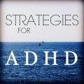 Strategies For ADHD: Start Building Your Life Around What You're Good At
