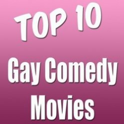 Top 10 Gay Comedy Movies !