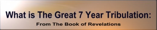 What is The Great 7 Year Tribulation From The Book of Revelations