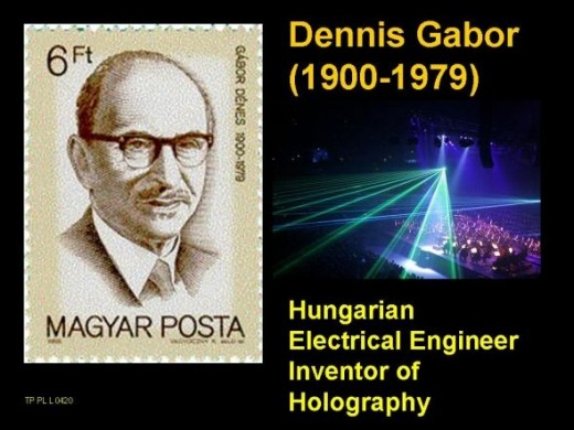 Lasers & Holography are related topics. Thanks to an Hungarian Inventor Dennis Gabor whom noone ever heard !