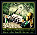 Why Banks want to Foreclose on your Home rather than Modify your Loan