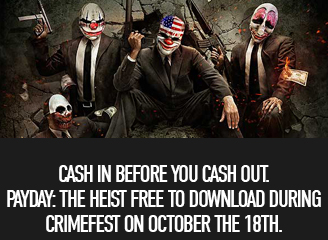 Participate in the Crimefest by joining the Official PAYDAY: The Heist 2 Steam group. On October the 18th they will make the first PAYDAY free for 24 hours!