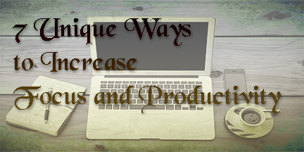 Unique and interesting ways to enhance focus and productivity
