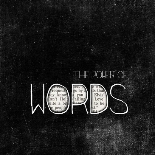 The power of words is just so much more than given credit for.