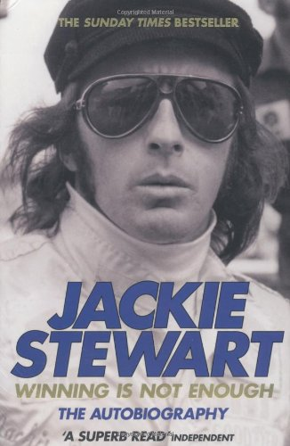 Sir Jackie Stewart. Winning is Not Enough.