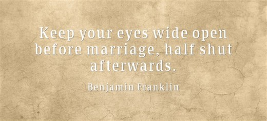 """Keep your eyes wide open before marriage, half shut afterwards."" ~Benjamin Franklin"