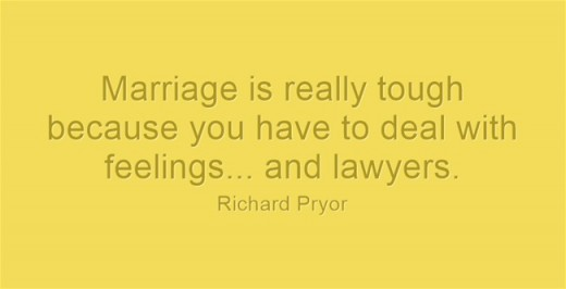"""Marriage is really tough because you have to deal with feelings... and lawyers."" ~Richard Pryor"