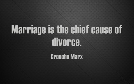 """""""Marriage is the chief cause of divorce."""" ~Groucho Marx"""