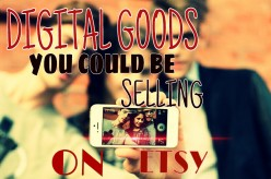 Digital Goods You Could Be Selling On Etsy!