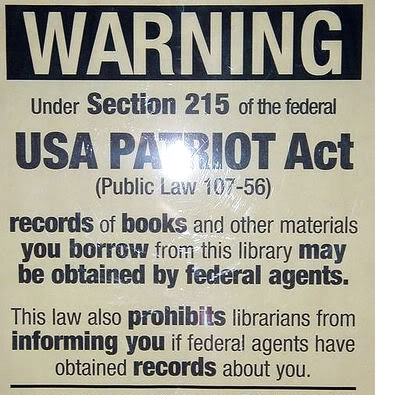 """The Patriot Act nationalized library records. This gave the government eavesdropping powers on patrons in libraries. In July 2014, four librarians were gagged and threatened with prison time under the Patriot Act""."