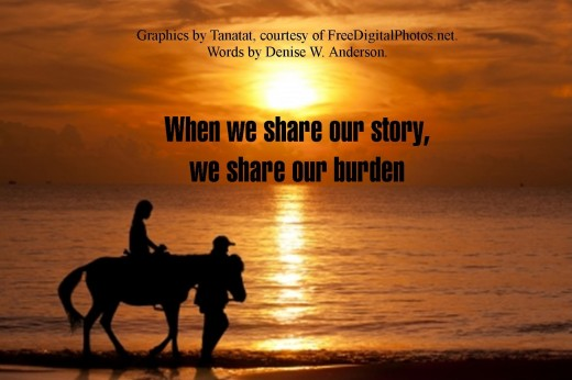 When we share what is happening in our lives with others, we share our burdens as well.
