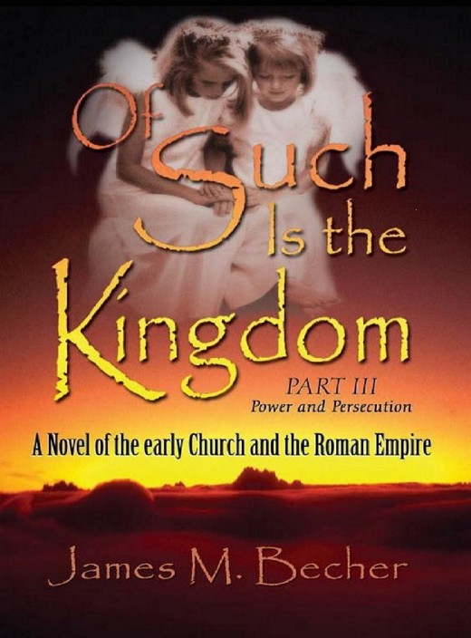"The 2nd volume of my Biblical novel: ""OF Such Is The Kingdom, Part III, Power and Persecution, A Novel of the Early Church and the Roman Empire."""