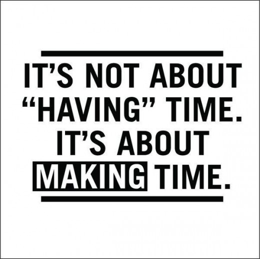 A phrase that states, It's Not About Having Time. It's About Making Time.