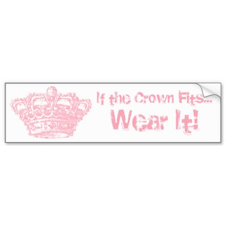 If The Crown Fits Bumper Sticker