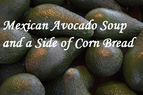 Mexican Avocado Soup and a Side of Corn Bread Recipe