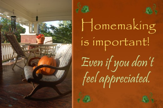 Homemaking is important! Even if you don't feel appreciated.