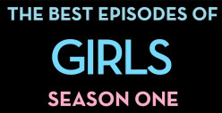 The Best Episodes of Girls: Season 1