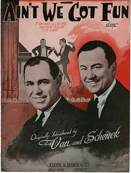 'Ain't We Got Fun'  Music by Richard A. Whiting, Lyrics by Raymond B. Egan and Gus Kahn