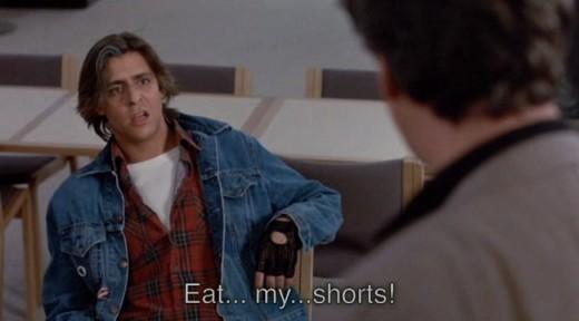 "John Bender: ""Eat my shorts."""