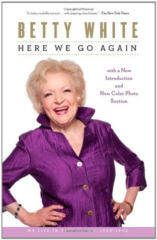 Here We Go Again: My Life In Television by Betty White