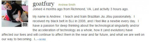 Andrew.  I teach and train Brazilian Jiu Jitsu passionately.  I received my black belt in BJJ in 2008, in which he teaches his readers intriguing facts through his life expereinces.