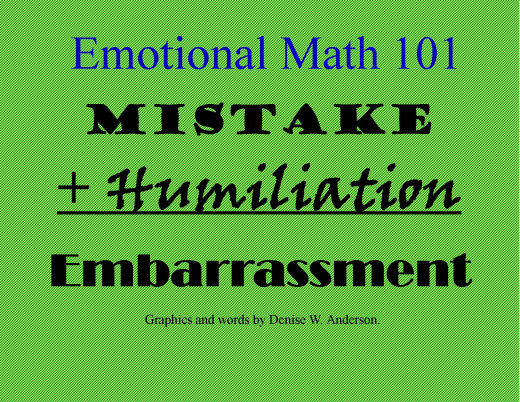 When we add humiliation to the mishaps in our lives, we are only setting ourselves up for a healthy dose of embarrassment!
