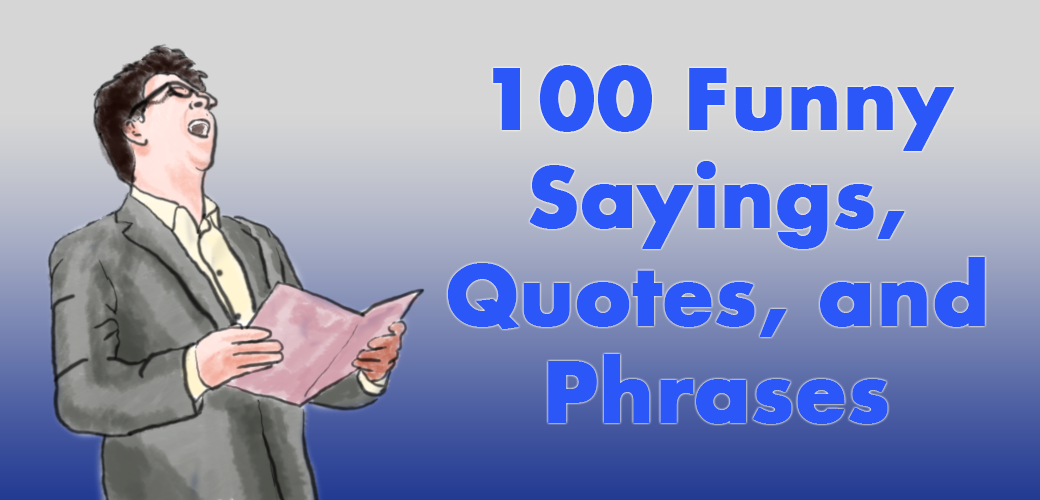 100 funny sayings quotes and phrases holidappy