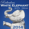 Ridiculous White Elephant Gift Ideas 2014