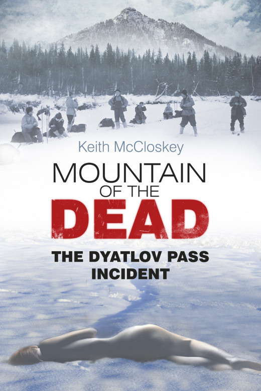 In his 2013 book, English author Keith McCloskey  tackles the haunting 1959 story of nine young hikers who perished under bizarre circumstances in the wilds of Russia.