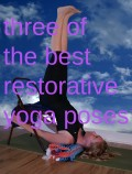 Yoga for Relaxation | Three of the Best Restorative Yoga Poses