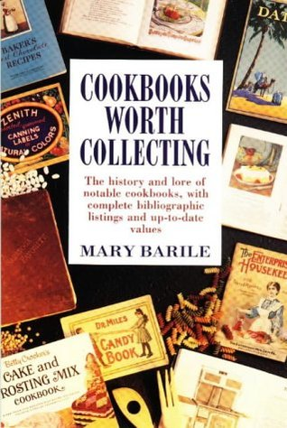 Cookbooks Worth Collecting: The History and Lore of Notable Cookbooks, with Complete Bibliographic Listings and Up-to-date Values