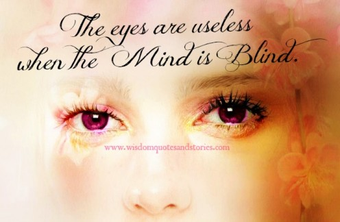 The Eyes Are Useless When the Mind Is Blind!