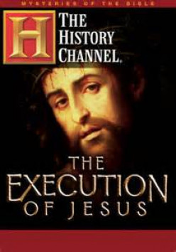"A Review of the History Channel's ""Mysteries of the Bible: The Execution of Jesus"""