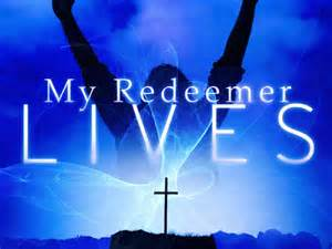 """""""I know that my Redeemer lives, and that in the end He will stand upon the earth."""""""
