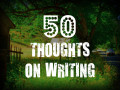 50 Thoughts on Writing: Part 1