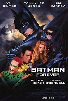 Batman Forever (1995). Val Kilmer as Bruce Wayne/Batman; Jim Carey as The Riddler; Tommy Lee Jones as Two Face; and Chris O'Donnell as Dick Grayson/Robin