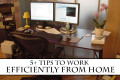 5+ Tips to Work Efficiently from Home