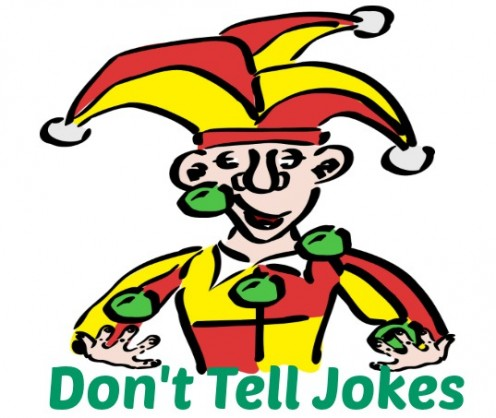 Don't tell jokes. Let the humor arise naturally from your topic.