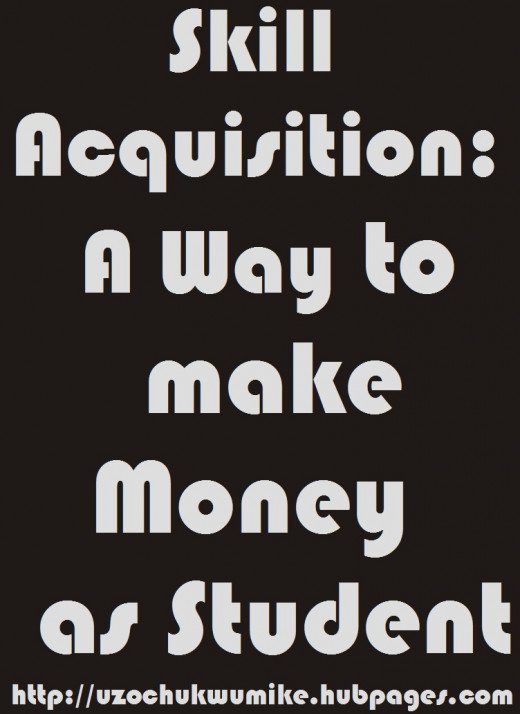 How students can make money in their schools, either universities or colleges, by acquiring skills.