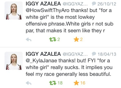 "While Iggy Azalea has made racially insensitive tweets herself, she was offended by a tweet that said ""@IGGYAZALEA is so beautiful for a white girl."""