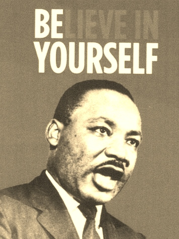 BE[lieve in] YOURSELF - MLK Jr.