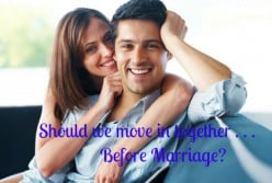 Living Together Before Marriage   Moving in: Good or Bad Idea