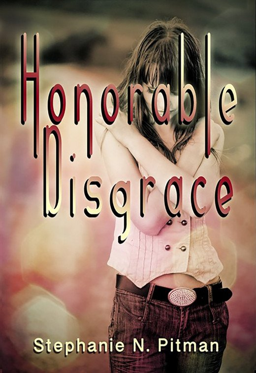 Honorable Disgrace, A YA Contemporary by Stephanie N. Pitman