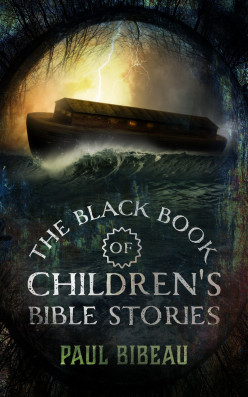 The Black Book of Children's Bible Stories, by Paul Bibeau