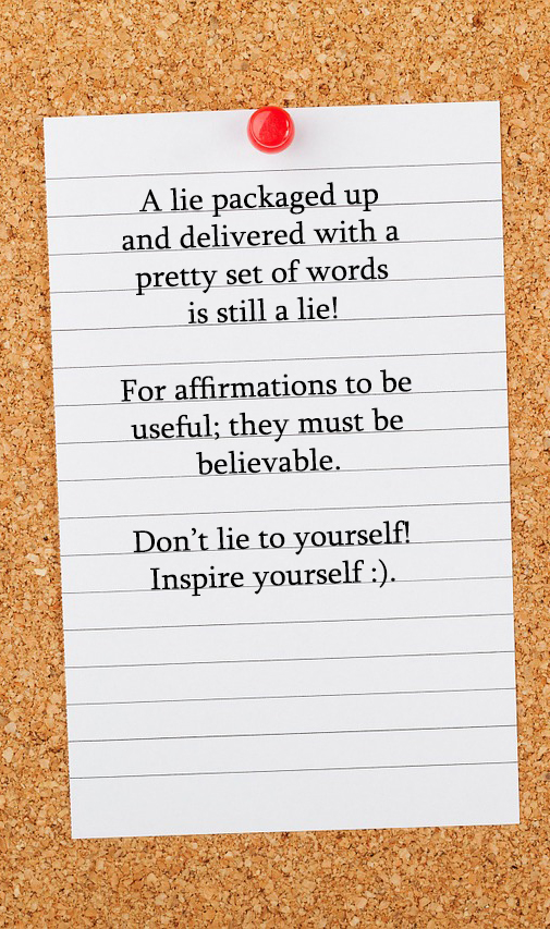 Lying to yourself even when it's positive creates a very negative reaction.