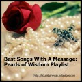 Pearls of Wisdom Playlist:  38 Best Songs With A Message: